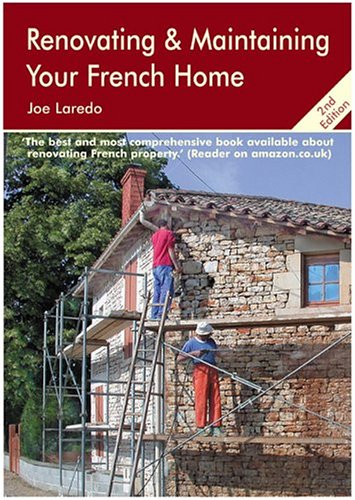 Renovating and Maintaining Your French Home by Joe Laredo