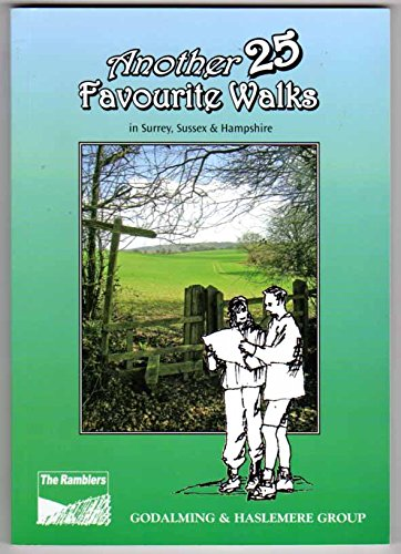 Another 25 Favourite Walks in Surrey, Sussex & Hampshire by Godalming and Haslemere Group of the Ramblers