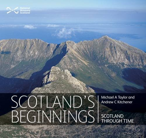 Scotland's Beginnings: Scotland Through Time by Michael Taylor