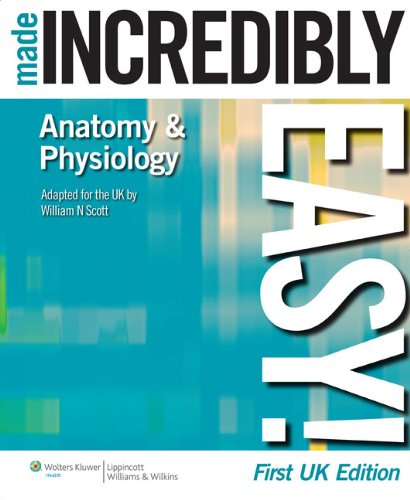 Anatomy and Physiology Made Incredibly Easy! by William N. Scott