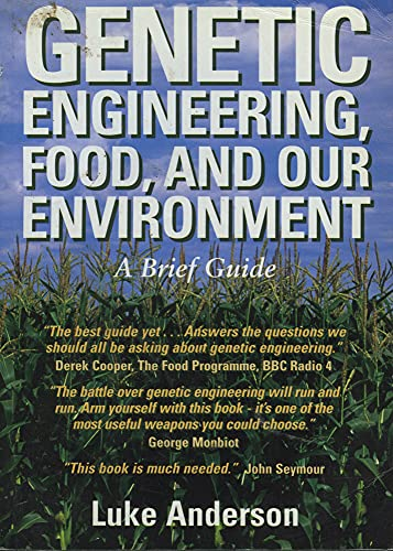 Genetic Engineering, Food and Our Environment: A Brief Guide by Luke Anderson