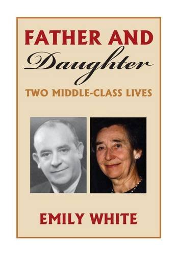 Father and Daughter: Two Middle-class Lives by Emily White