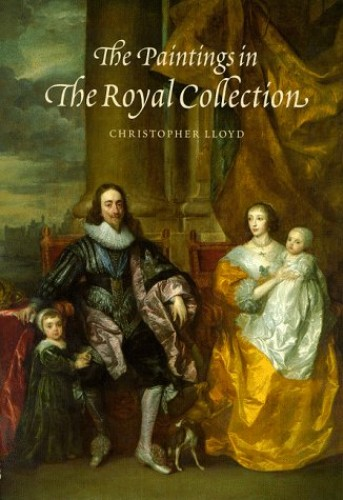 The Paintings in the Royal Collection: A Thematic Exploration of the Paintings in the Collection of Her Majesty the Queen by Christopher Lloyd