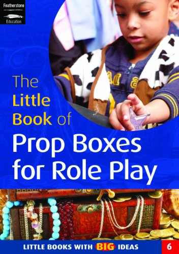 The Little Book of Prop Boxes for Role Play: Little Books with Big Ideas by Ann Roberts
