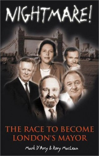 Nightmare!: The Race for London's Mayor by Mark D'Arcy