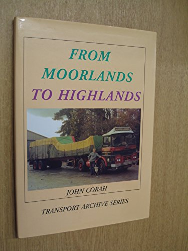 From Moorlands to Highlands: The History of Harris and Miners, Then Brian Harris Transport Ltd by John Corah