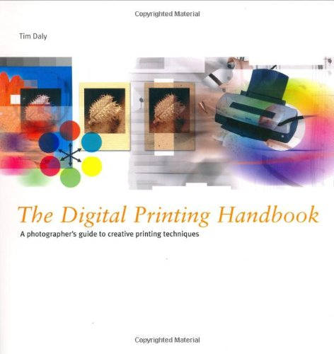 The Digital Printing Handbook: A Photographer's Guide to Creative Inkjet Printing Techniques by Tim Daly