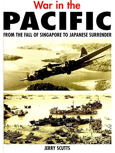 War in the Pacific: From the Fall of Singapore to Japanese Surrender by Jerry Scutts