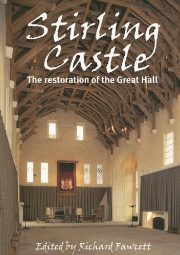 Stirling Castle: The Restoration of the Great Hall by Richard Fawcett