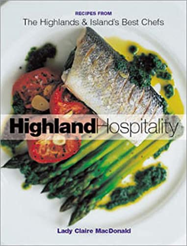 Highland Hospitality: New Recipes from the Scottish Highlands and Islands by Baroness Claire Macdonald