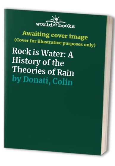 Rock is Water: A History of the Theories of Rain by Colin Donati