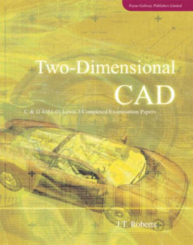 Two-dimensional CAD: City and Guilds 4351-01 Level 3 for AutoCAD 2000 Completed Examination Papers by J. T. Roberts