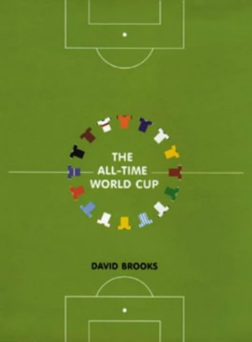 The All-time World Cup: The Quest for Football's Greatest Team by David Brooks