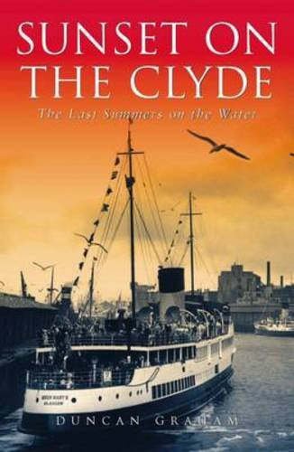 Sunset on the Clyde: The Last Summers on the Water by Duncan Graham