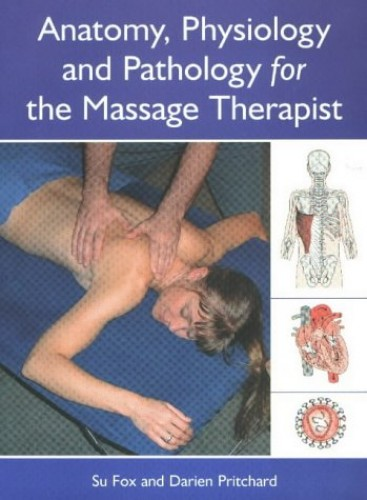 Anatomy, Physiology and Pathology for the Massage Therapist by Su Fox