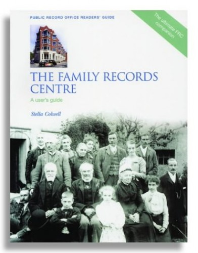 The Family Records Centre: A User's Guide by Stella Colwell