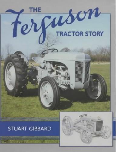 The Ferguson Tractor Story by Stuart Gibbard