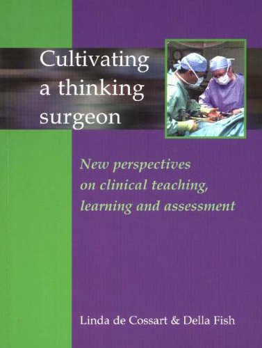 Cultivating a Thinking Surgeon: New Perspectives on Clinical Teaching, Learning and Assessment by Linda De Cossart