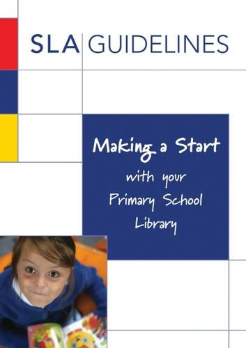 Making a Start with Your Primary School Library by Sally J. Duncan