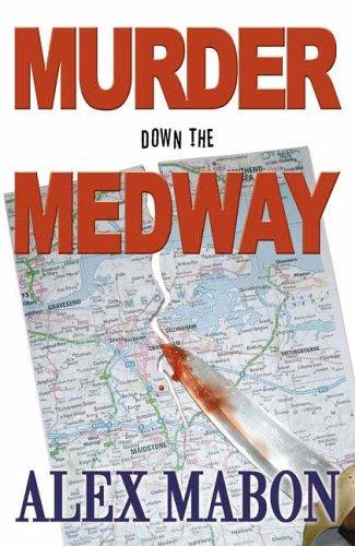 Murder Down the Medway by Alex Mabon