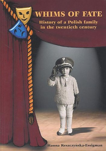 Whims of Fate: History of a Polish Family in the Twentieth Century by Hanna Reszcynska-Essigman