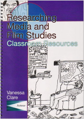 Researching Media and Film Sudies: Classroom Resources by Vanessa Clare
