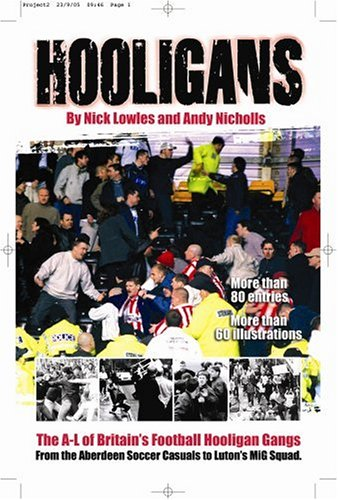 Hooligans: v. 1: A-L of Britain's Football Gangs by Nick Lowles