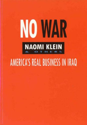 No War: America's Real Business in Iraq by Naomi Klein