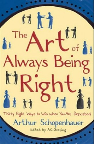 The Art of Always Being Right: Thirty Eight Ways to Win When You are Defeated by Arthur Schopenhauer