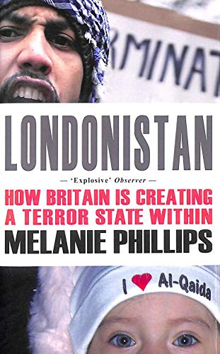 Londonistan: How Britain is Creating a Terror State within by Melanie Phillips