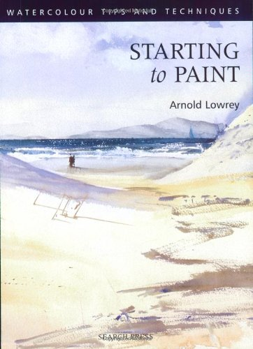 Starting to Paint by Arnold Lowrey