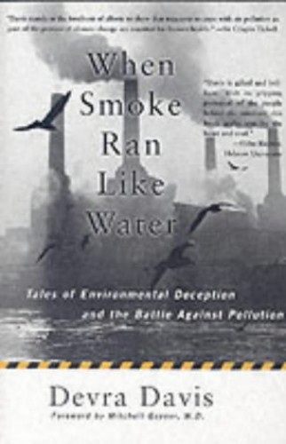 When Smoke Ran Like Water: Sex, Death and Environmental Deception by Devra Lee Davis