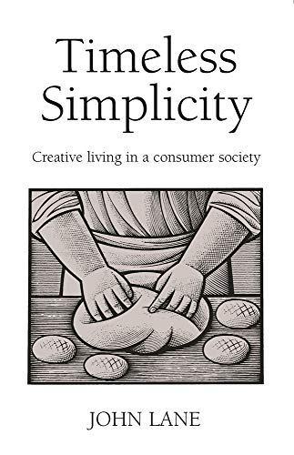 Timeless Simplicity: Creating Living in a Consumer Society by John Lane