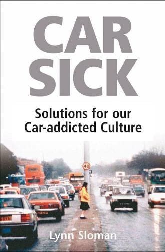 Car Sick: Solutions for Our Car-addicted Culture by Lynn Sloman
