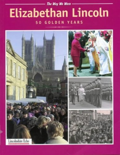 Elizabethan Lincoln: 50 Golden Years by Clive Hardy