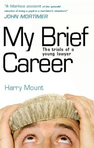 My Brief Career: The Trials of a Young Lawyer by Harry Mount