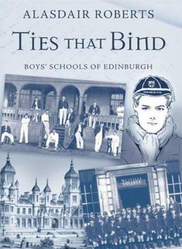 Ties That Bind: Boys' Schools of Edinburgh by Alasdair Roberts