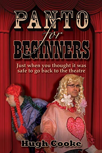 Panto For Beginners: Just When You Thought It Was Safe To Go Back To The Theatre - Pantomimes and Plays for Schools, Classrooms and Theatres by Hugh Cooke