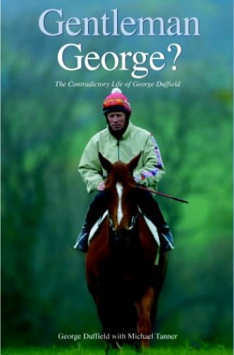 Gentleman George?: The Autobiography of George Duffield by George Duffield