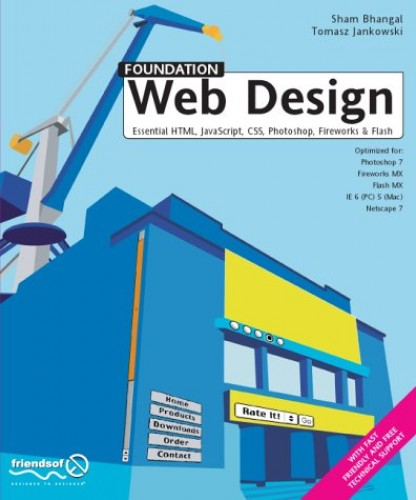Foundation Web Design: Essential HTML, JavaScript, CSS, Photoshop, Fireworks and Flash by Sham Bhangal