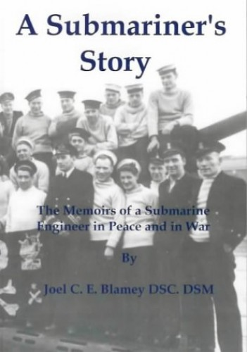 A Submariner's Story: The Memoirs of a Submarine Engineer in Peace and War by Joel C.E. Blamey