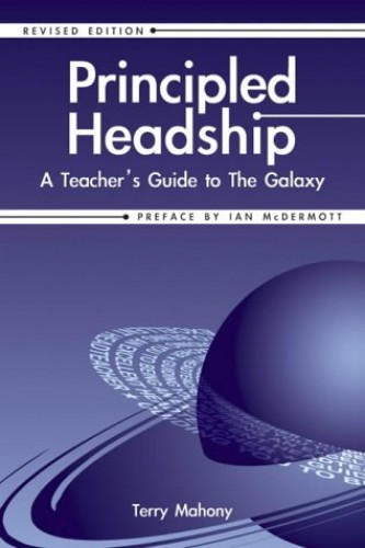 Principled Headship: A Teacher's Guide to the Galaxy by Terry Mahony