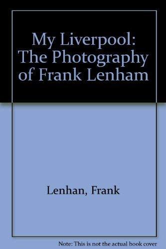My Liverpool: The Photography of Frank Lenham by Frank Lenhan