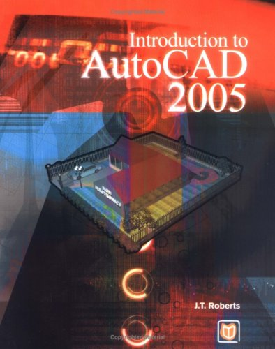 Introduction to AutoCAD 2005 by J. T. Roberts