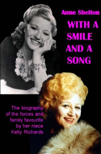 With a Smile and a Song: The Biography of Anne Shelton by Kelly Richards