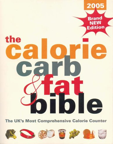 The Calorie, Carb and Fat Bible: The UK's Most Comprehensive Calorie Counter: 2005 by Jeremy Sims
