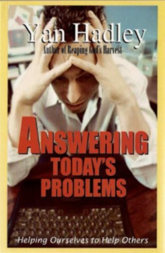 Answering Today's Problems: Helping Ourselves to Help Others by Yan Hadley