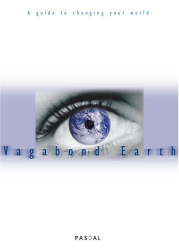Vagabond Earth: A Guide to Changing Your World by Blaise Pascal