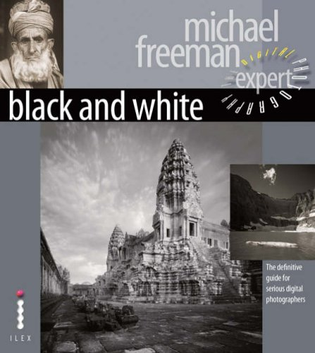 Black and White: The Definitive Guide for Serious Digital Photographers by Michael Freeman