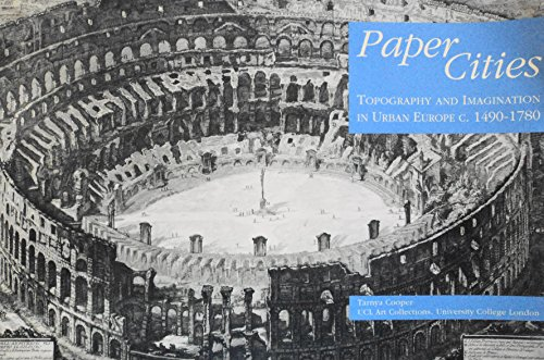 Paper Cities: Topography and Imagination in Urban Europe C.1490-1780 by